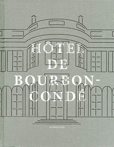 Les vies de l'hôtel de Bourbon-Condé : Histoire d'un hôtel particulier...