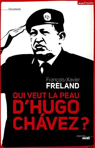 Qui veut la peau d'Hugo Chávez ?: Freland, Fran�ois-Xavier