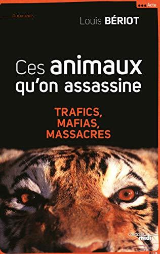 9782749123066: Ces animaux qu'on assassine