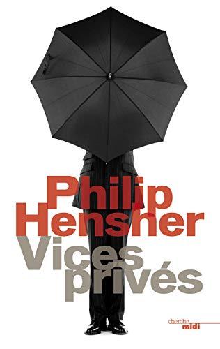 Vices privés: Philip Hensher