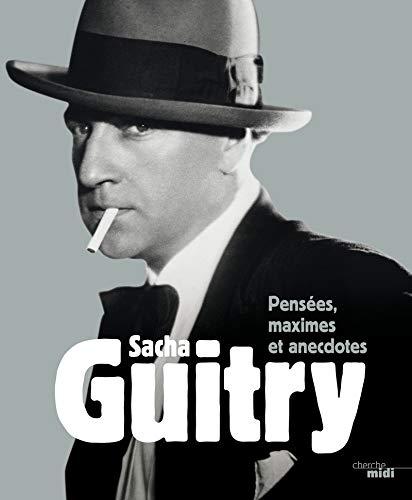 9782749128122: Sacha Guitry, Pensées, maximes et anecdotes (nouvelle édition)