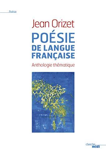 Anthologie thématique de la poésie française des origines à nos jours: ...