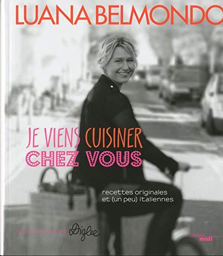 Je viens cuisiner chez vous: Luana Belmondo