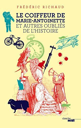 Le coiffeur de Marie-Antoinette et autres oubliés de l'Histoire: Richaud, Frédéric