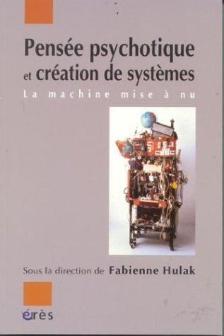 9782749201863: Pensée psychotique et création de systèmes : La machine mise à nu