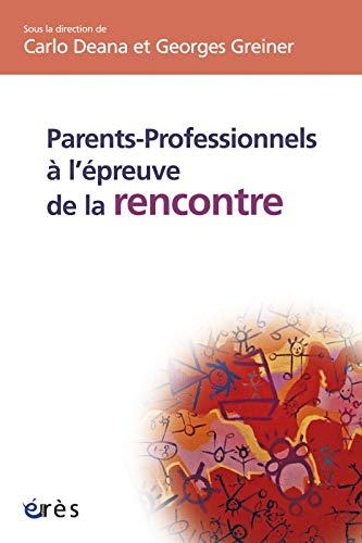 Parents-professionnels à l'épreuve de la rencontre (French Edition):...