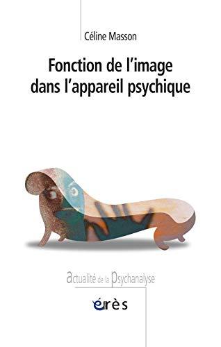 Fonction de l'image dans l'appareil psychique: Celine Masson
