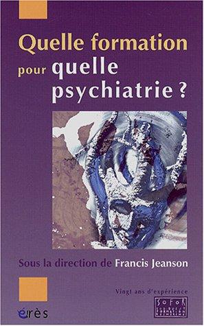 9782749203621: Quelle formation pour quelle psychiatrie ? : Vingt ans d'espérience de la Sofor