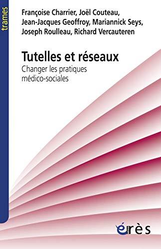 Tutelles et réseaux : Changer les pratiques: Jean-Jacques Geoffroy, Françoise