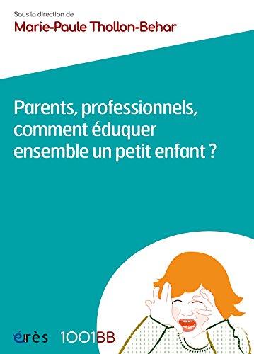 9782749205137: Parents, professionnels, comment éduquer ensemble un petit enfant ? (French Edition)