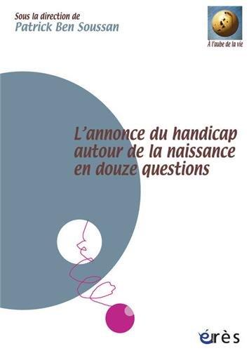 L'annonce du handicap autour de la naissance en douze questions (French Edition): Patrick Ben ...