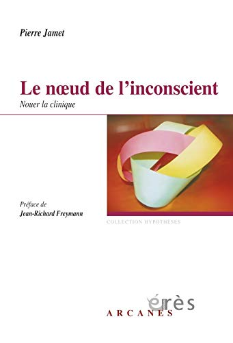 Le noeud de l'inconscient (French Edition): Pierre Jamet