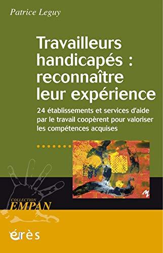 9782749207605: Travailleurs handicapés : reconnaître leur expérience : Vingt-quatre établissements et services d'aide par le travail coopèrent pour valoriser les compétences acquises