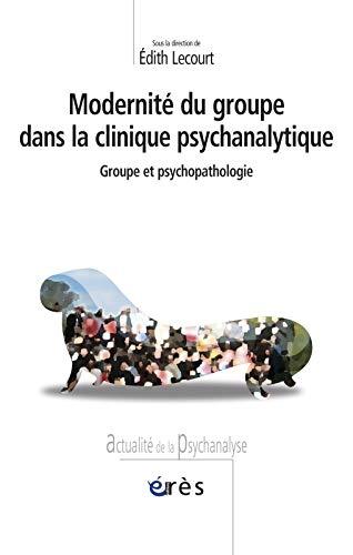 Modernité du groupe dans la clinique psychanalytique (French Edition): Edith Lecourt