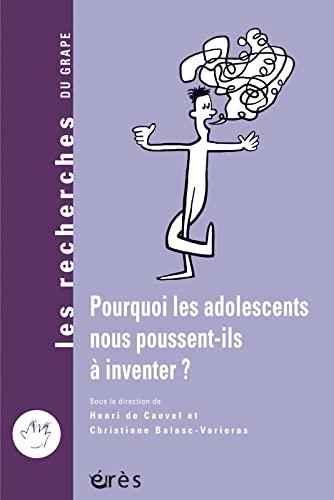 9782749209487: Pourquoi les adolescents nous poussent-ils à inventer ?
