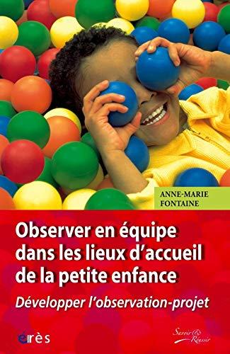 9782749210162: Observer en équipe dans les lieux d'accueil de la petite enfance
