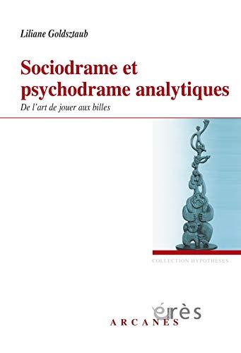 9782749210223: Sociodrame et Psychodrame analytiques : De l'art de jouer aux billes