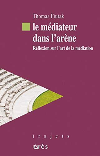 Le médiateur dans l'arène (French Edition): Thomas Fiutak