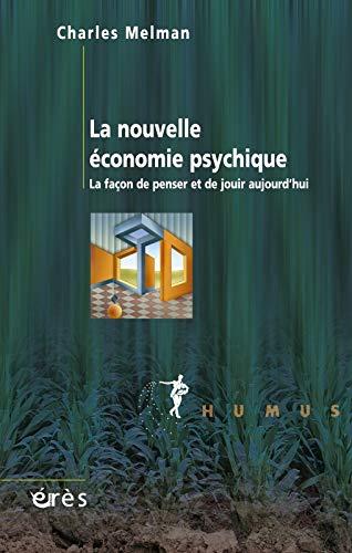 9782749210483: Nouvelle économie psychique. la façon de penser et de jouir aujourd'hui (la) (Humus)