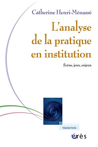 9782749211053: Analyse de la pratique en institution : Sc�ne, jeux, enjeux