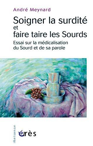 Soigner la surdité et faire taire les Sourds (French Edition): André Meynard