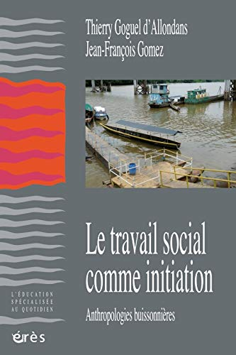 Le travail social comme initiation : Anthropologies buissonières: Jean-François Gomez, ...