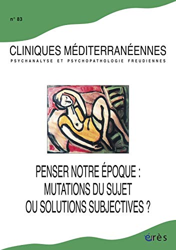 Cliniques méditerranéennes, N° 83, 2011 : Penser notre époque : mutations ...