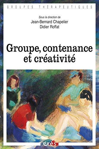 Groupe, contenance et créativité (French Edition): Jean-Bernard Chapelier