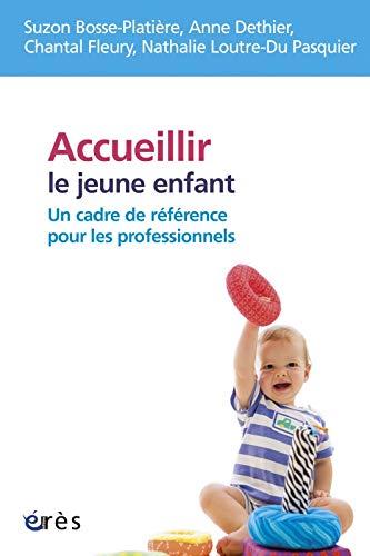 Accueillir le jeune enfant (French Edition): Suzon Bosse-Platière