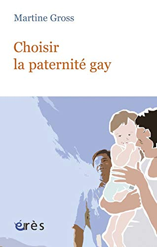 Choisir la paternité gay: Martine Gross