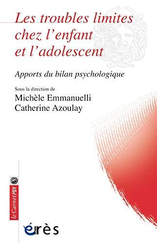 TROUBLES LIMITES CHEZ L'ENFANT ET L'ADOLESCENT APPORTS DU BILAN PSYCHOLOGIQUE (LES): ...
