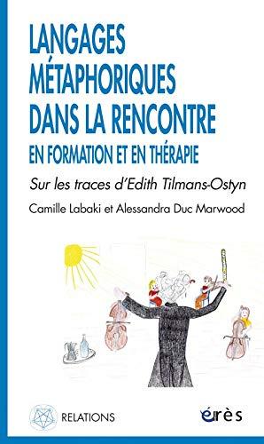 9782749232102: Langages métaphoriques dans la rencontre en formation et en thérapie : Sur les traces d'Edith Tilmans-Ostyn
