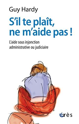9782749232355: S'il te plaît, ne m'aide pas ! : L'aide sous injonction administrative ou judiciaire