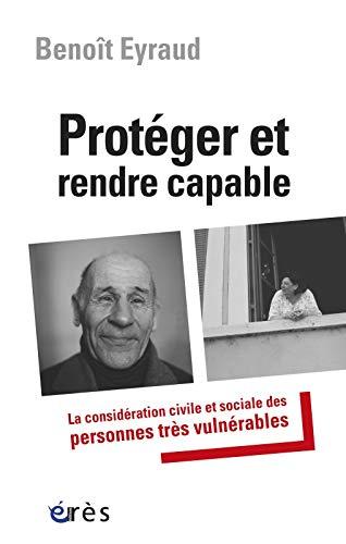 9782749233406: Protéger et rendre capable : La considération civile et sociale des personnes très vulnérables