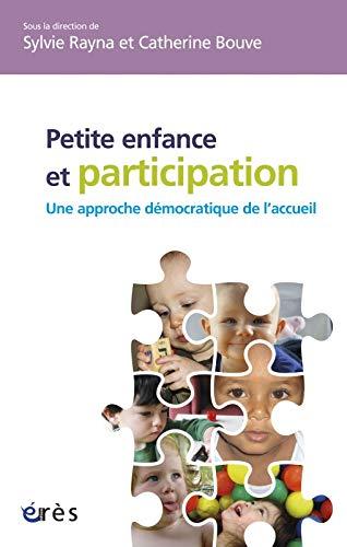 Petite enfance et participation : une approche démocratique de l'accueil: Sylvie Rayna,...