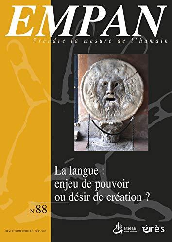 Empan, N° 88, décembre 2012 : La langue : enjeu de pouvoir ou désir de cré...