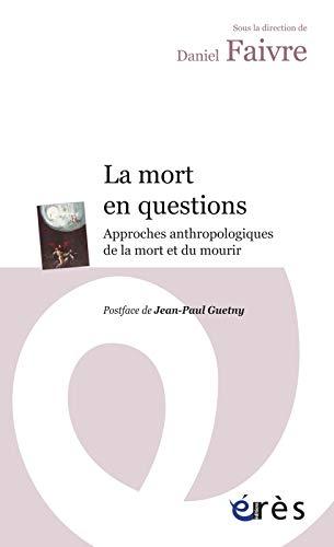 9782749236469: La mort en questions : Approches anthropologiques de la mort et du mourir