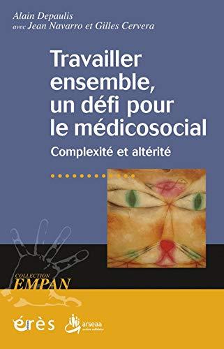 Travailler ensemble, un défi pour le médico-social: Alain Depaulis, Jean Louis ...