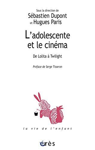 L' adolescente et le cinéma : de Lolita à Twilight: Sebastien Dupont, Hugues ...