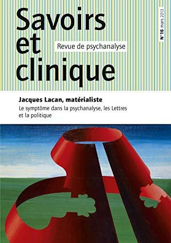 9782749236940: Savoirs et clinique, N° 16/2013 : Jacques Lacan, matérialiste : Le symptôme dans la psychanalyse, les Lettres et la politique