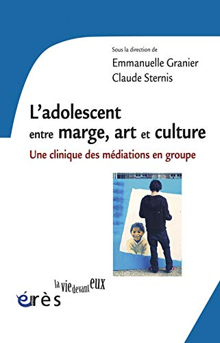 9782749237282: L'adolescent entre marge, art et culture : Une clinique des m�diations en groupe