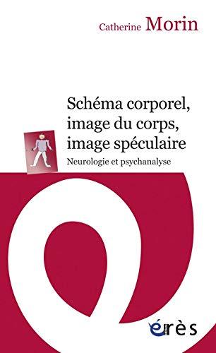 SCHÉMA CORPOREL, IMAGE DU CORPS, IMAGE SPÉCULAIRE : NEUROLOGIE ET PSYCHANALYSE: MORIN...