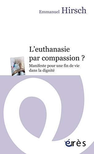 9782749237978: L'euthanasie par compassion ? : Manifeste pour une fin de vie dans la dignité