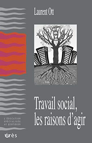 TRAVAIL SOCIAL, LES RAISONS D'AGIR: OTT LAURENT