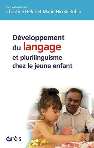 Développement du langage et plurilinguisme chez le jeune enfant: Christine Helot, Marie ...