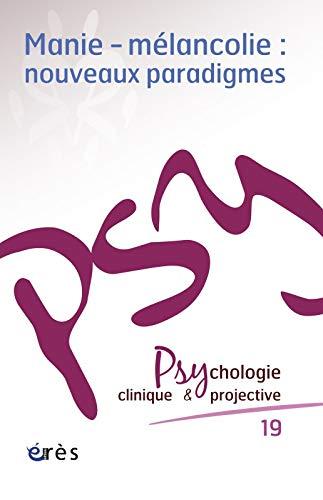 9782749239675: Psychologie clinique et projective, N° 19/2013 : Manie-mélancolie : nouveaux paradigmes