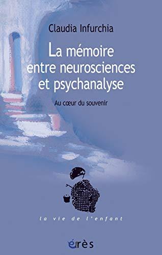 La mémoire entre neurosciences et psychanalyse: Claudia Infurchia