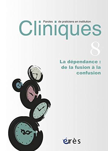 9782749241821: Cliniques, N° 8 : La dépendance : de la fusion à la confusion