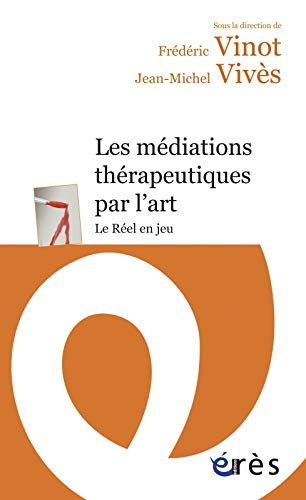 MÉDIATIONS THÉRAPEUTIQUES PAR L'ART (LES): VINOT FRÉDÉRIC