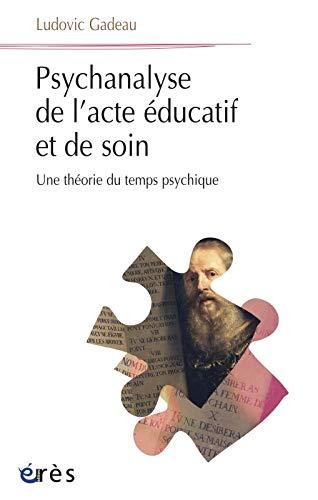 Psychanalyse de l'acte éducatif et de soin : Une théorie du temps psychique: ...
